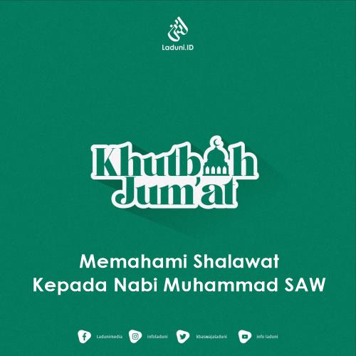 Khutbah Jumat: Memahami Shalawat Kepada Nabi Muhammad SAW